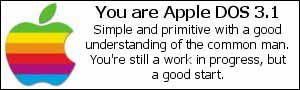 You are Apple Dos. Simple and primitive with a good understanding of the common man. You're still a work in progress, but a good start.