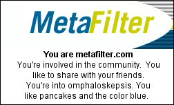 You are metafilter.com You're involved in the community.  You like to share with your friends. You're into omphaloskepsis. You like pancakes and the color blue.