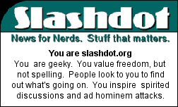 You are slashdot.org.  You are geeky.  You value freedom, but not spelling.  People look to you to find out what's going on.  You inspire spirited discussions and ad hominem attacks.