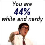 You are 44% white and nerdy.