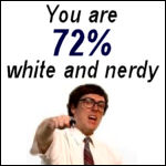 You are 72% white and nerdy.